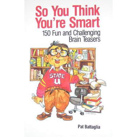 So You Think You're Smart : 150 Fun and Challenging Brain - Thinkfun Brain Teaser