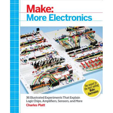 Make: More Electronics : Journey Deep Into the World of Logic Chips, Amplifiers, Sensors, and