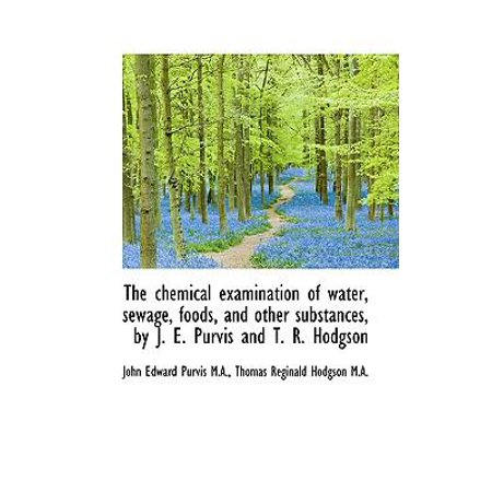 The Chemical Examination Of Water  Sewage  Foods  And Other Substances  By J  E  Purvis And T  R  Ho