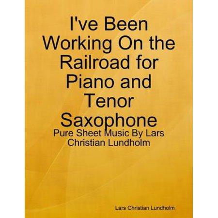 I've Been Working On the Railroad for Piano and Tenor Saxophone - Pure  Sheet Music By Lars Christian Lundholm - eBook
