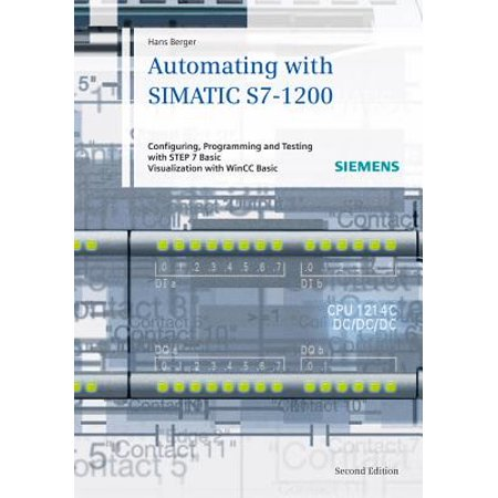 Automating with Simatic S7-1200 : Configuring, Programming and Testing with  Step 7 Basic  Visualization with Wincc Basic