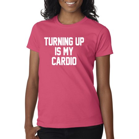 Trendy USA 757 - Women's T-Shirt Turning Up is My Cardio Gym Workout Party Small Heliconia - Halloween Party My Gym