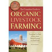 The Complete Guide to Organic Livestock Farming: Everything You Need to Know about Natural Farming on a Small Scale - eBook