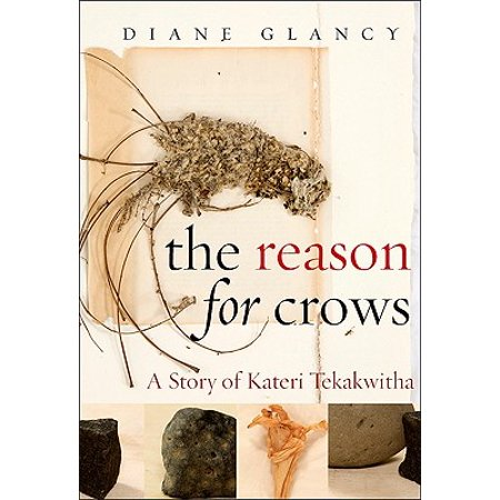 The Reason for Crows : A Story of Kateri