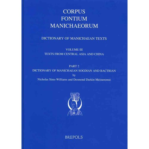 Dictionary of Manichaean Texts: Texts from Central Asia and China: Dictionary of Manichaean Sogdian and Bactrian