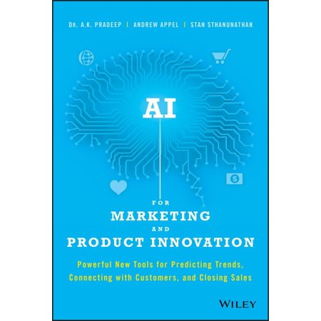 AI for Marketing and Product Innovation : Powerful New Tools for Predicting Trends, Connecting with Customers, and Closing Sales (Walmart Custome)