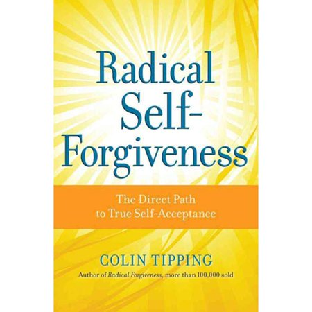 Radical Self Forgiveness  The Direct Path To True Self Acceptance