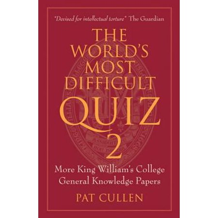 The World's Most Difficult Quiz 2 : More King William's College General  Knowledge Papers
