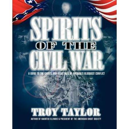 Spirits of the Civil War : A Guide to the Ghosts and Hauntings of America's Bloodiest Conflict - Ghost Writing Book Spirit Halloween