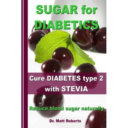 Sugar For Diabetics   Cure Diabetes Type 2 With Stevia  Reduce Blood Sugar Naturally