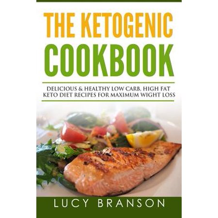 Ketogenic Cookbook : Delicious & Healthy Low Carb, High Fat Keto Diet Recipes for Maximum Weight