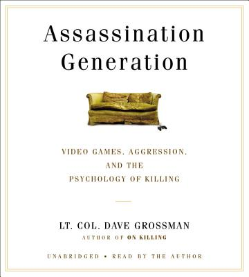 Assassination Generation : Video Games, Aggression, and the Psychology of Killing