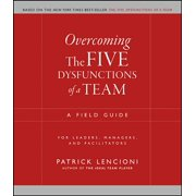 J-B Lencioni: Overcoming the Five Dysfunctions of a Team: A Field Guide for Leaders, Managers, and Facilitators (Paperback)