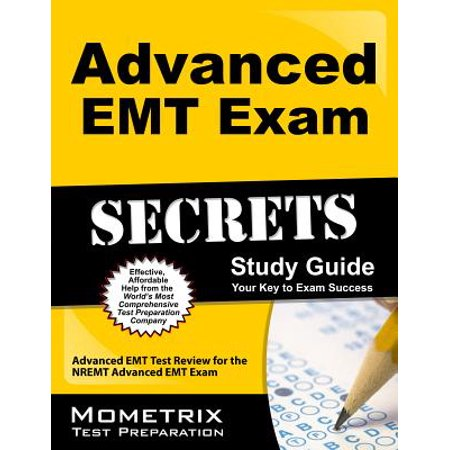 Advanced EMT Exam Secrets Study Guide : Advanced EMT Test Review for the Nremt Advanced EMT (Best Nremt Paramedic Test Prep)