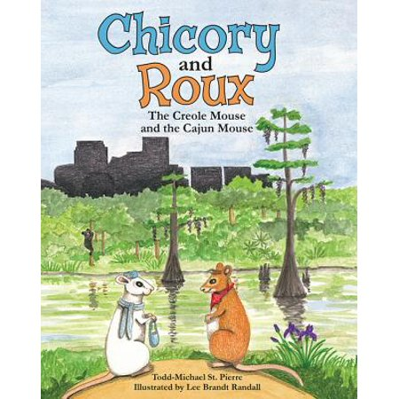 Chicory and Roux : The Creole Mouse and the Cajun (The Encyclopedia Of Cajun & Creole Cuisine)