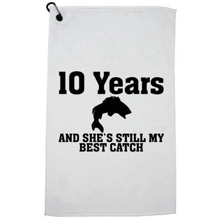 10 Years and She's Still My Best Catch - Fishing Anniversary Golf Towel with Carabiner