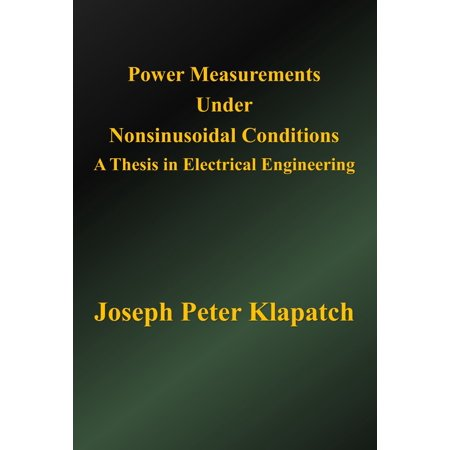 Power Measurements Under Nonsinusoidal Conditions: A Thesis in Electrical Engineering - eBook ()
