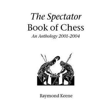 The Spectator Book of Chess : An Anthology 2001-2004