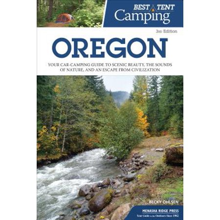 Best Tent Camping: Oregon : Your Car-Camping Guide to Scenic Beauty, the Sounds of Nature, and an Escape from