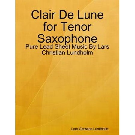 Clair De Lune for Tenor Saxophone - Pure Lead Sheet Music By Lars Christian Lundholm -