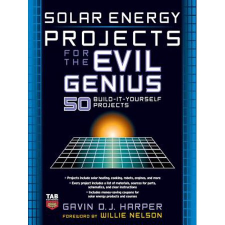 Solar Energy Projects for the Evil Genius - eBook (Solar Energy Technologies And Project Delivery For Buildings)