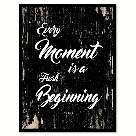 Every moment is a fresh beginning - T. S. Eliot Motivation Quote Saying Black Canvas Print with Picture Frame Home Decor Wall Art Gift Ideas 7