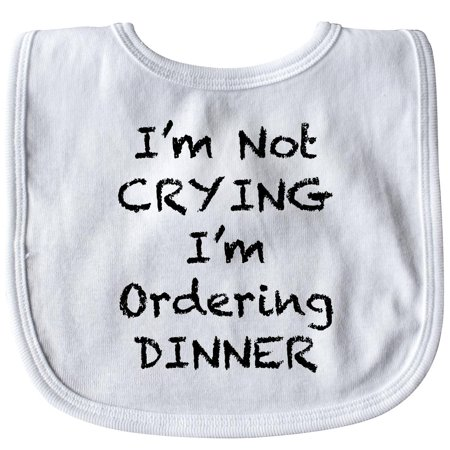 Inktastic I'm Not Crying, I'm Ordering Dinner Baby Bib Funny Gift Clothing