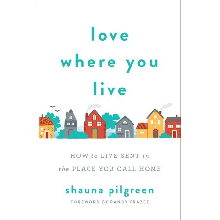 Love Where You Live : How to Live Sent in the Place You Call (Best Places To Live In Southwest)