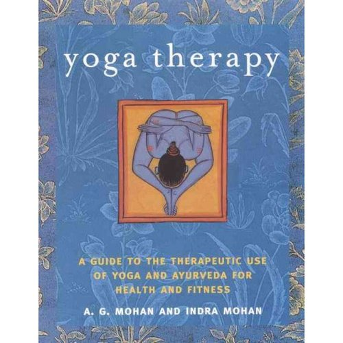 Yoga Therapy: A Guide to the Therapeutic use of Yoga and Ayurveda for Health and Fitness