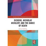 Routledge Studies in Nineteenth Century Literature: Dickens, Nicholas Nickleby, and the Dance of Death (Hardcover)