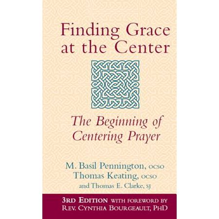 Grace Center (Finding Grace at the Center, 3rd Edition: The Beginning of Centering Prayer -)