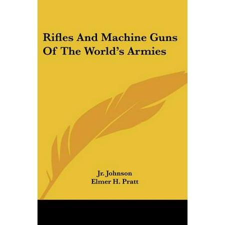 Rifles and Machine Guns of the World's Armies