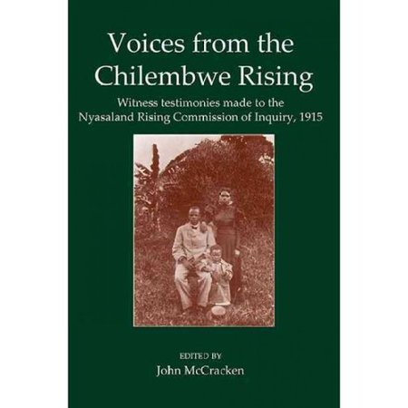 Voices From The Chilembwe Rising  Witness Testimonies Made To The Nyasaland Rising Commission Of Inquiry  1915