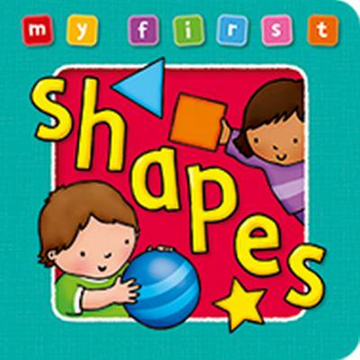 My First Shapes Board Book : Bright, Colorful First Topics Make Learning Easy and Fun.