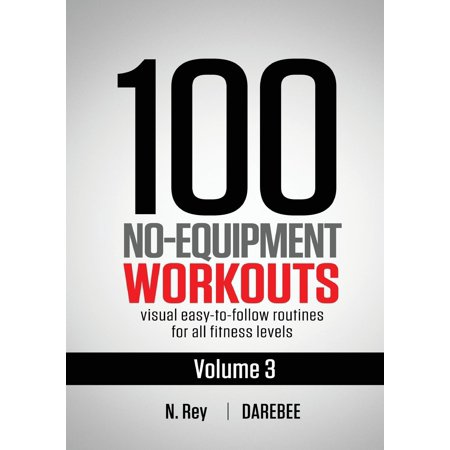 100 No-Equipment Workouts: 100 No-Equipment Workouts Vol. 3: Easy to Follow Home Workout Routines with Visual Guides for All Fitness Levels (Paperback)
