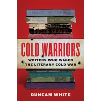 Cold Warriors: Writers Who Waged the Literary Cold War (Hardcover)