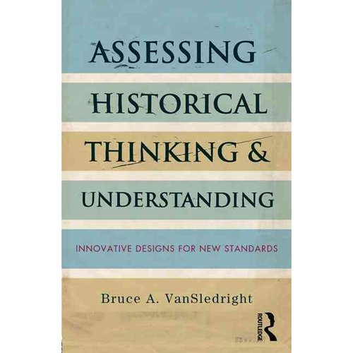 Assessing Historical Thinking and Understanding: Innovative Designs for New Standards