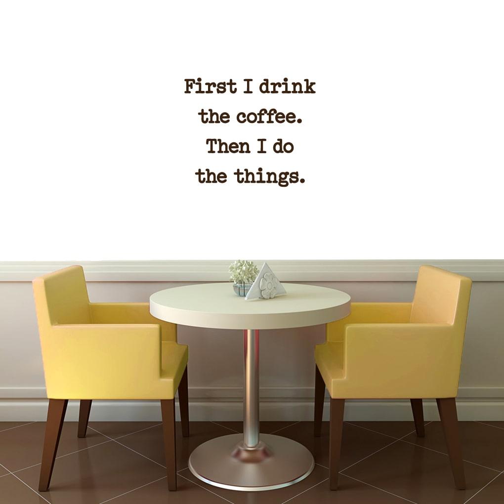 First I Drink Coffee Wall Decal (24 x 20) MOCHA