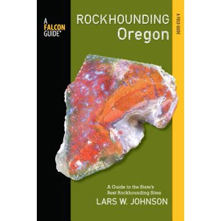 Falcon Guide Rockhounding Oregon : A Guide to the State's Best Rockhounding