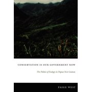 Conservation Is Our Government Now : The Politics of Ecology in Papua New Guinea