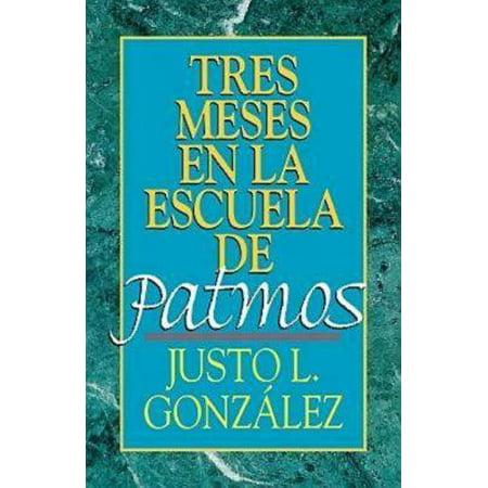 Tres Meses En La Escuela de Patmos, Por Justo L. Gonz Lez : Estudios Sobre El Apocalipsis