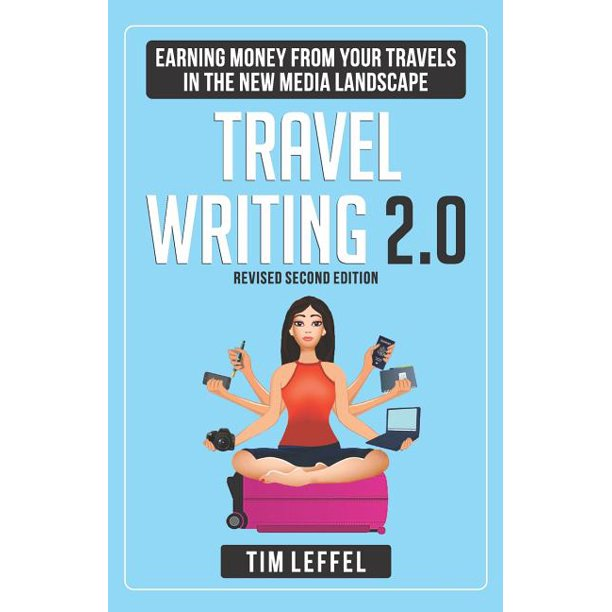 Travel Writing 2.0: Earning Money from your Travels in the New Media Landscape - SECOND EDITION (Paperback)
