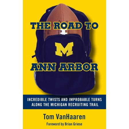 The Road to Ann Arbor : Incredible Twists and Improbable Turns Along the Michigan Recruiting