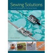 Sewing Solutions : Tips and Advice for the Savvy Sewist