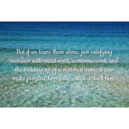 Bulent Ecevit - Famous Quotes Laminated POSTER PRINT 24x20 - But if we  leave them alone, just satisfying ourselves with social work, economic work  and