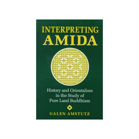 Interpreting Amida: History and Orientalism in the Study of Pure Land Buddhism