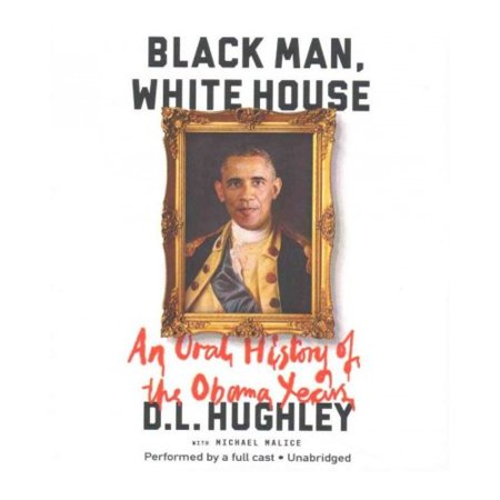 Black Man  White House  An Oral History Of The Obama Years