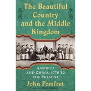 The Beautiful Country and the Middle Kingdom : America and China, 1776 to the Present