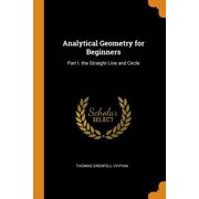 Analytical Geometry for Beginners: Part I. the Straight Line and Circle Paperback