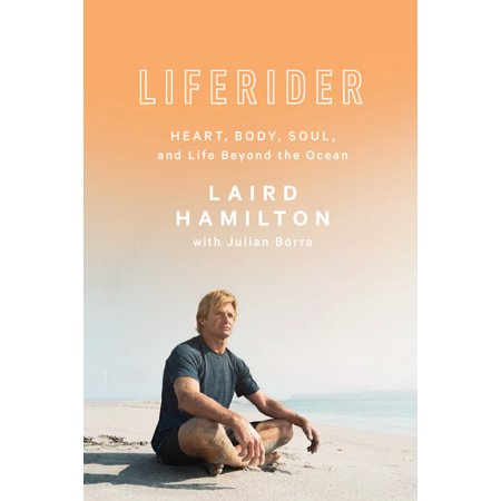 Liferider : Heart, Body, Soul, and Life Beyond the